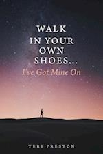 Walk in Your Own Shoes...I've Got Mine on