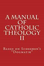 A Manual of Catholic Theology II