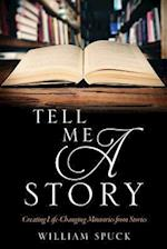 Tell Me a Story: Creating Life-Changing Ministries from Stories