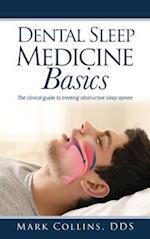 Dental Sleep Medicine Basics : The clinical guide to treating obstructive sleep apnea