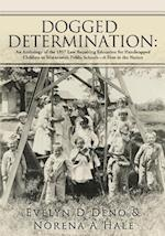 DOGGED DETERMINATION: : An Anthology of the 1957 Law Requiring Education for Handicapped Children in Minnesota's Public Schools--A First in the Nation