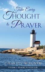 Take Every Thought to Prayer