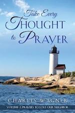 Take Every Thought to Prayer Volume 2