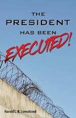 The President Has Been EXECUTED!