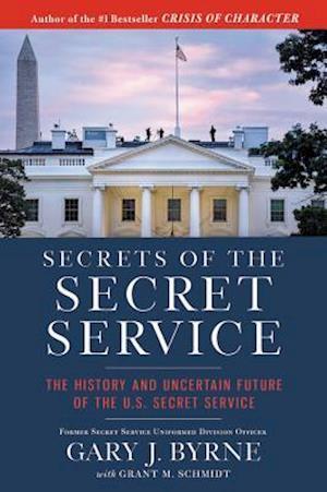 Bog, hardback Secrets of the Secret Service af Gary J. Byrne