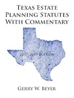 Texas Estate Planning Statutes with Commentary: 2017-2019 Edition