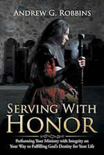 Serving with Honor: Performing Your Ministry with Integrity on Your Way to Fulfilling God's Destiny for Your Life