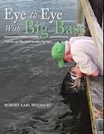 Eye to Eye with Big Bass: