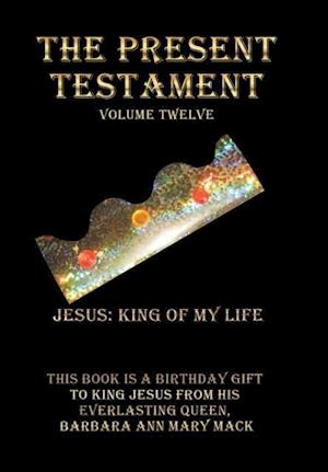 The Present Testament Volume Twelve: Jesus: King of My Life