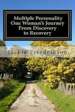Multiple Personality, One Woman's Journey from Discovery to Recovery