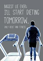 Daily Health and Fitness - Biggest Lie Ever; I'll Start Dieting Tomorrow.
