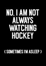 No, I Am Not Always Watching Hockey (Sometimes I'm Asleep)