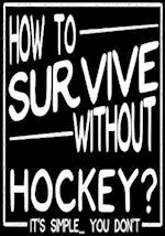 How to Survive Without Hockey? It's Simple... You Don't