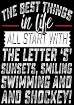 The Best Things in Life All Start with the Letter 's' Sunsets, Smiling, Swimming and Shockey!