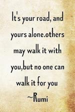 It's Your Road, and Yours Alone. Others May Walk It with You, But No One... af Not Only Journals
