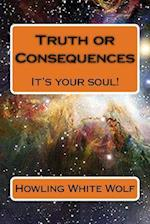 Truth or Consequences - It's Your Soul!