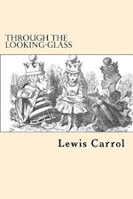 Through the Looking-Glass af Lewis Carrol