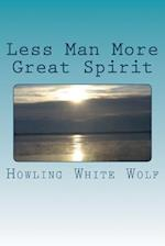 Less Man More Great Spirit
