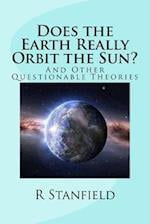 Does the Earth Really Orbit the Sun?