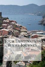 Your Destination Is the Journey