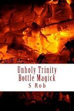 Unholy Trinity Bottle Magick