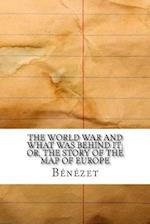 The World War and What Was Behind It; Or, the Story of the Map of Europe af Benezet