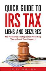 Quick Guide to IRS Tax Liens and Seizures