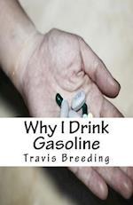 Why I Drink Gasoline
