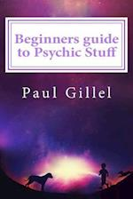 Beginners Guide to Psychic Stuff