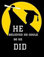 He Believed He Could So He Did