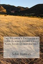 The Pilgrim's Progress by John Bunyan Every Child Can Read (Illustrated)