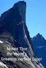 Mount Thor - The World's Greatest Vertical Drop!