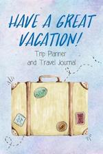 Trip Planner and Travel Journal Have a Great Vacation!