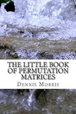 The Little Book of Permutation Matrices
