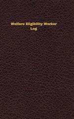 Welfare Eligibility Worker Log