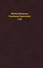 Window/Drapery Treatment Specialist Log