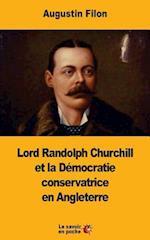 Lord Randolph Churchill Et La Democratie Conservatrice En Angleterre
