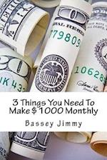 3 Things You Need to Make $1000 Monthly
