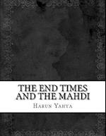The End Times and the Mahdi af Harun Yahya