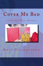 Cover Me Bad af Rose Silverstone