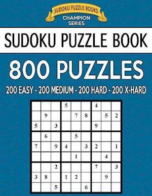 Sudoku Puzzle Book, 800 Puzzles, 200 Easy, 200 Medium, 200 Hard and 200 Extra Ha