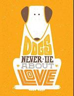 Dogs Never Lie about Love (Journal, Diary, Notebook for Dogs Lover)