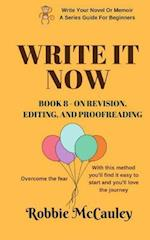 Write It Now. Book 8 - On Revision, Editing, and Proofreading