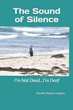 The Sound of Silence...I'm Not Dead I'm Deaf