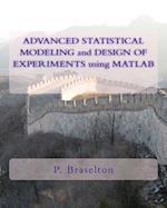 Advanced Statistical Modeling and Design of Experiments Using MATLAB af P. Braselton