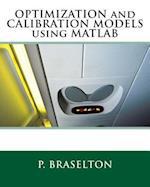 Optimization and Calibration Models Using MATLAB af P. Braselton