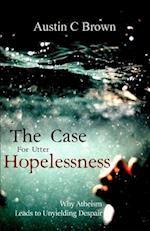 The Case for Utter Hopelessness