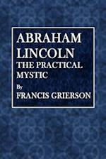 Abraham Lincoln, the Practical Mystic