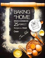 Baking at Home. Bread Cookbook - 25 Perfect Recipes for Your Oven.