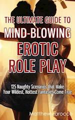 The Ultimate Guide to Mind-Blowing Erotic Role Play